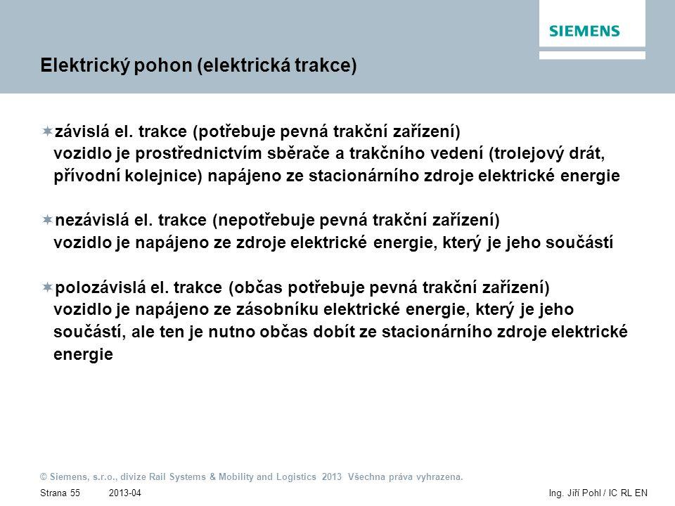 2013-04 © Siemens, s.r.o., divize Rail Systems & Mobility and Logistics 2013 Všechna práva vyhrazena. Strana 55Ing. Jiří Pohl / IC RL EN Elektrický po