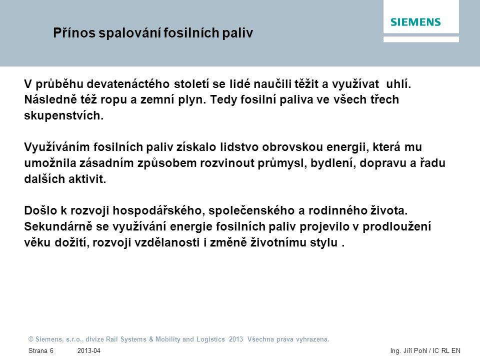 2013-04 © Siemens, s.r.o., divize Rail Systems & Mobility and Logistics 2013 Všechna práva vyhrazena. Strana 6Ing. Jiří Pohl / IC RL EN Přínos spalová