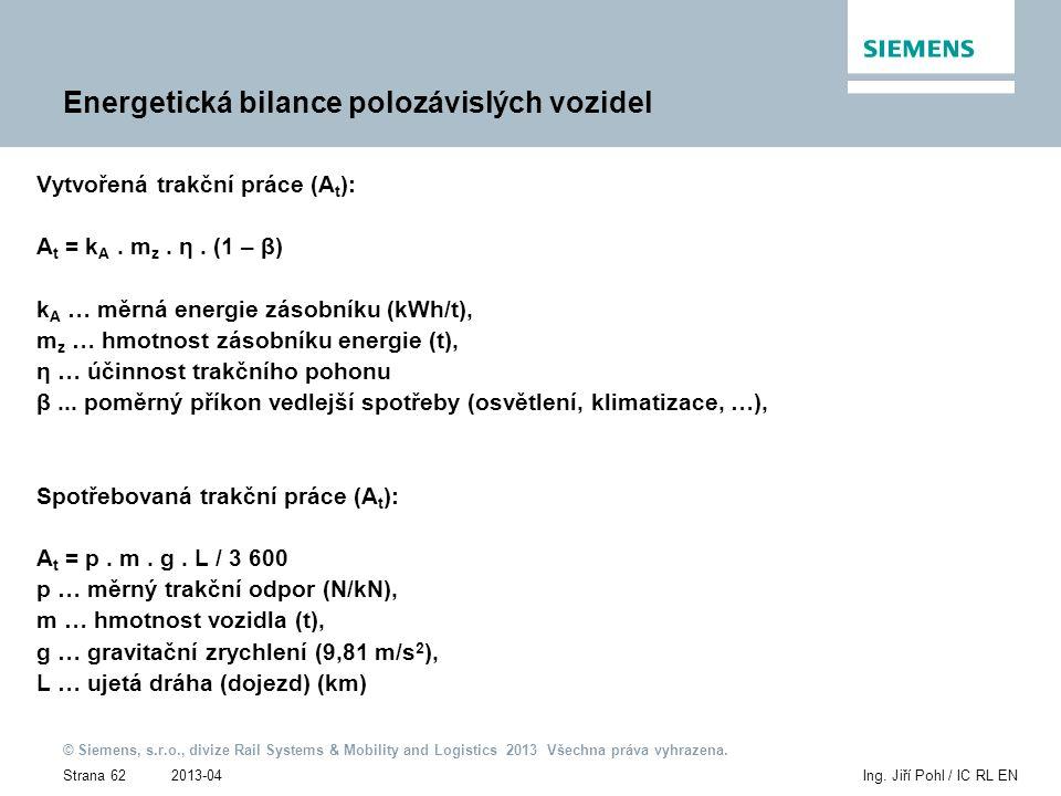 2013-04 © Siemens, s.r.o., divize Rail Systems & Mobility and Logistics 2013 Všechna práva vyhrazena. Strana 62Ing. Jiří Pohl / IC RL EN Energetická b