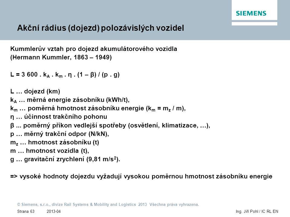 2013-04 © Siemens, s.r.o., divize Rail Systems & Mobility and Logistics 2013 Všechna práva vyhrazena. Strana 63Ing. Jiří Pohl / IC RL EN Akční rádius