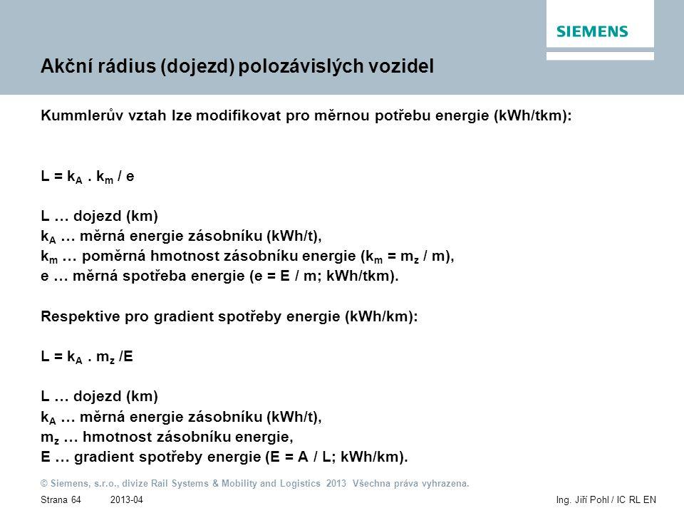 2013-04 © Siemens, s.r.o., divize Rail Systems & Mobility and Logistics 2013 Všechna práva vyhrazena. Strana 64Ing. Jiří Pohl / IC RL EN Akční rádius