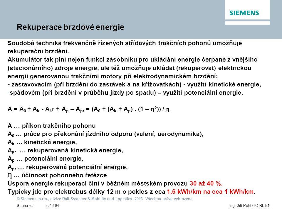 2013-04 © Siemens, s.r.o., divize Rail Systems & Mobility and Logistics 2013 Všechna práva vyhrazena. Strana 65Ing. Jiří Pohl / IC RL EN Rekuperace br