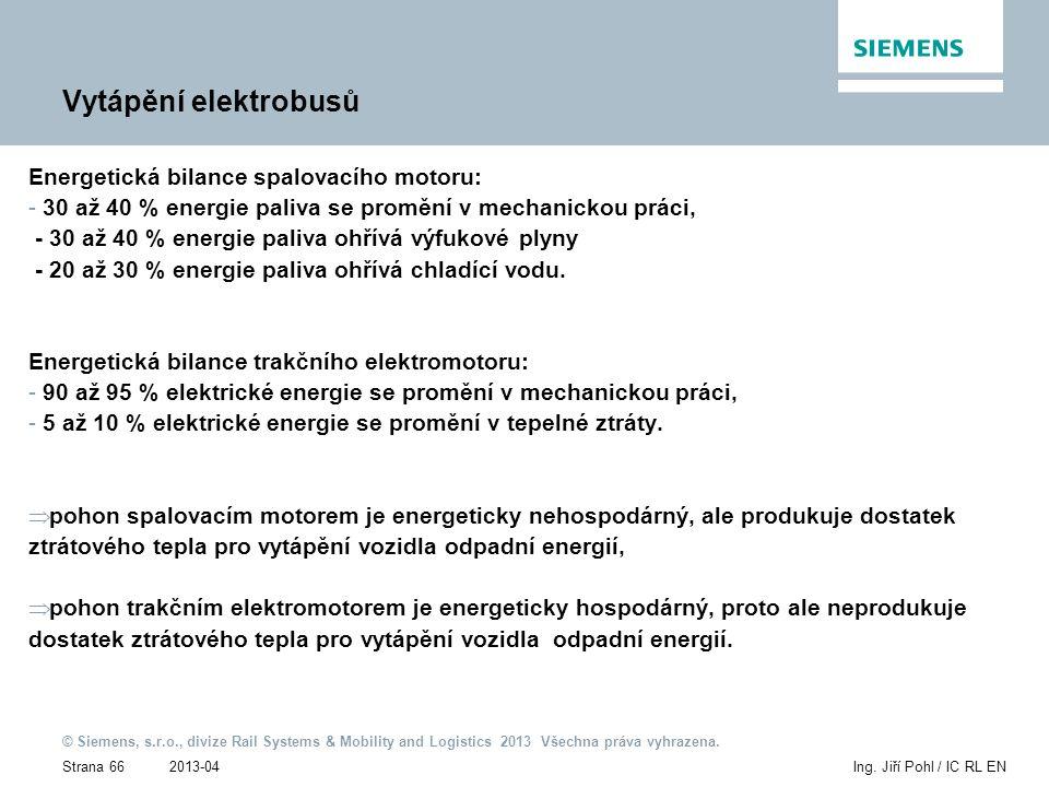 2013-04 © Siemens, s.r.o., divize Rail Systems & Mobility and Logistics 2013 Všechna práva vyhrazena. Strana 66Ing. Jiří Pohl / IC RL EN Vytápění elek