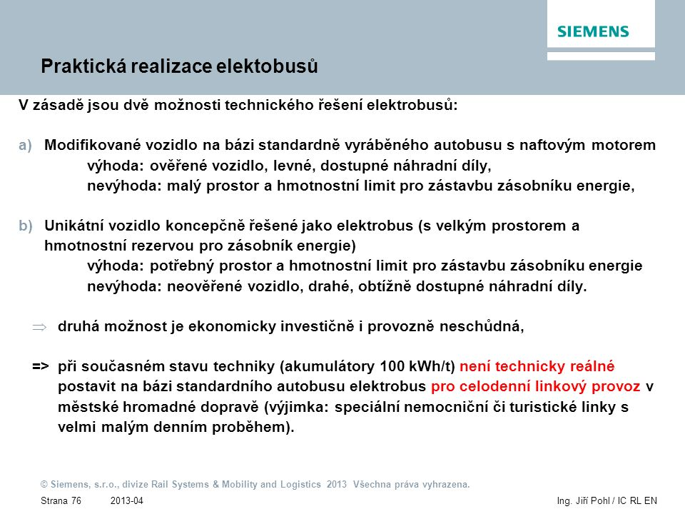 2013-04 © Siemens, s.r.o., divize Rail Systems & Mobility and Logistics 2013 Všechna práva vyhrazena. Strana 76Ing. Jiří Pohl / IC RL EN Praktická rea