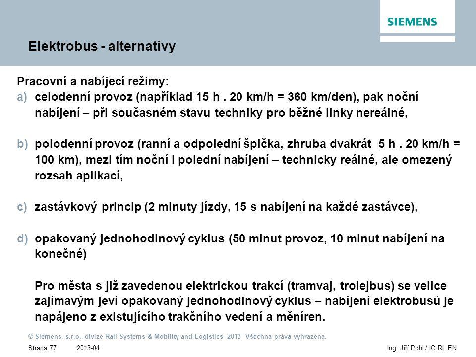 2013-04 © Siemens, s.r.o., divize Rail Systems & Mobility and Logistics 2013 Všechna práva vyhrazena. Strana 77Ing. Jiří Pohl / IC RL EN Elektrobus -