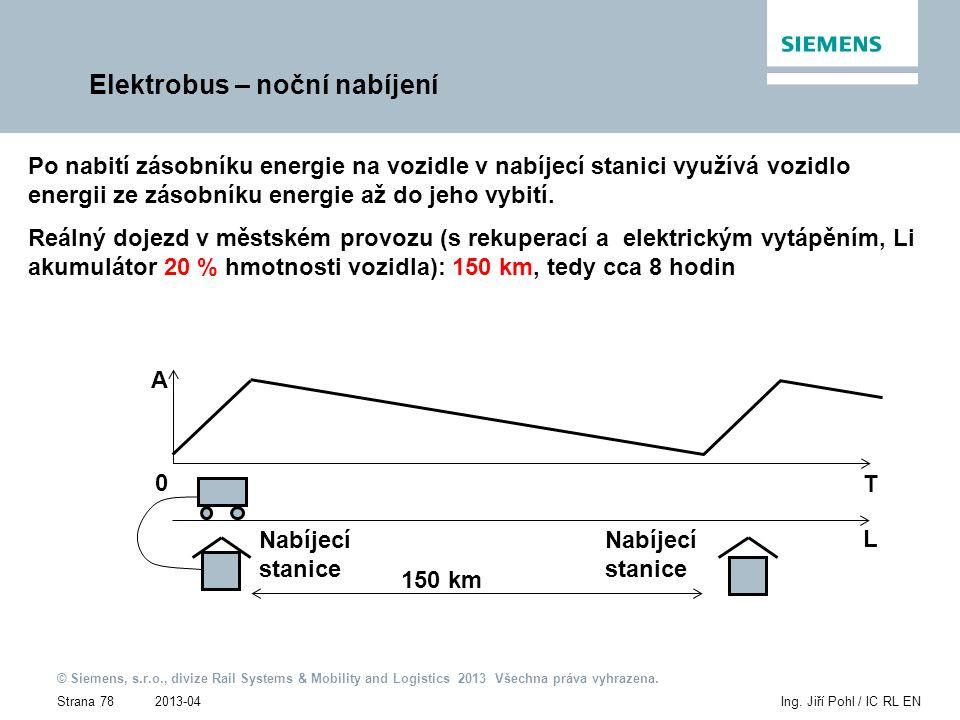 2013-04 © Siemens, s.r.o., divize Rail Systems & Mobility and Logistics 2013 Všechna práva vyhrazena. Strana 78Ing. Jiří Pohl / IC RL EN Elektrobus –