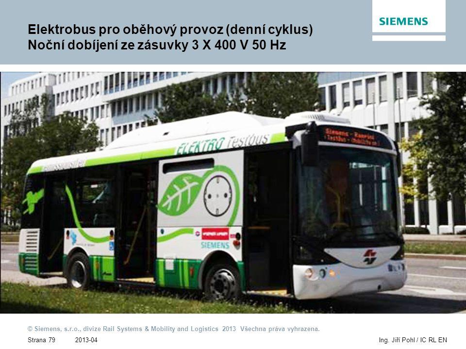 2013-04 © Siemens, s.r.o., divize Rail Systems & Mobility and Logistics 2013 Všechna práva vyhrazena. Strana 79Ing. Jiří Pohl / IC RL EN Elektrobus pr