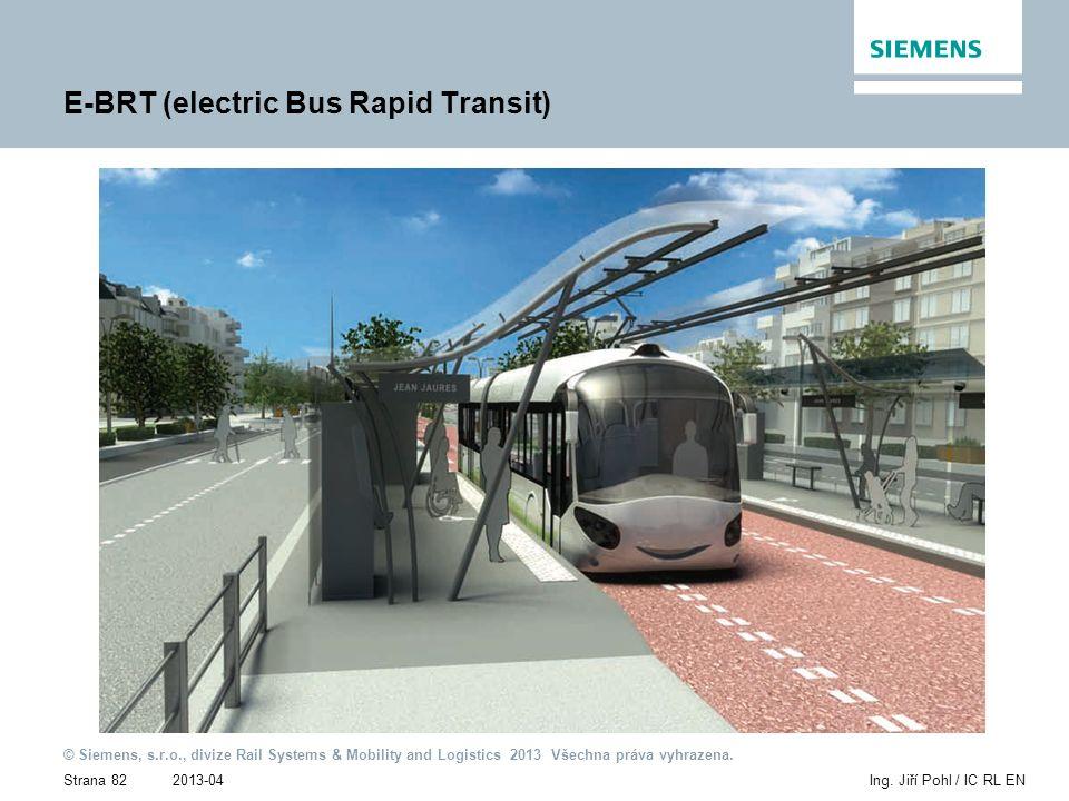 2013-04 © Siemens, s.r.o., divize Rail Systems & Mobility and Logistics 2013 Všechna práva vyhrazena. Strana 82Ing. Jiří Pohl / IC RL EN E-BRT (electr