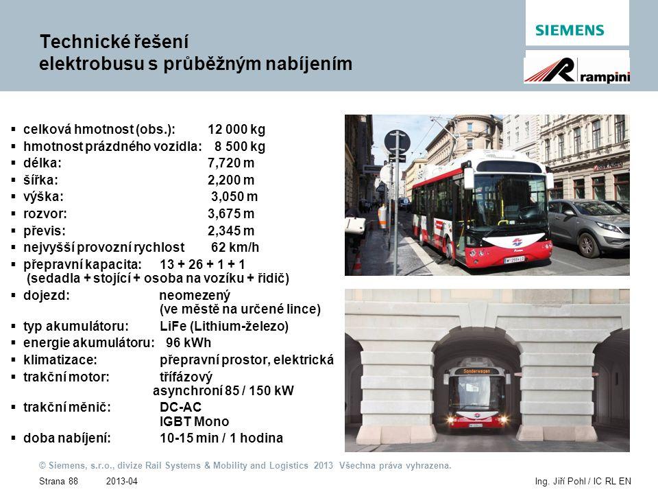 2013-04 © Siemens, s.r.o., divize Rail Systems & Mobility and Logistics 2013 Všechna práva vyhrazena. Strana 88Ing. Jiří Pohl / IC RL EN Technické řeš