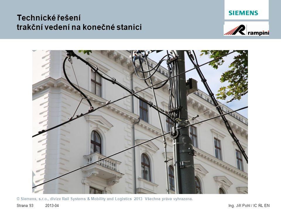 2013-04 © Siemens, s.r.o., divize Rail Systems & Mobility and Logistics 2013 Všechna práva vyhrazena. Strana 93Ing. Jiří Pohl / IC RL EN Technické řeš