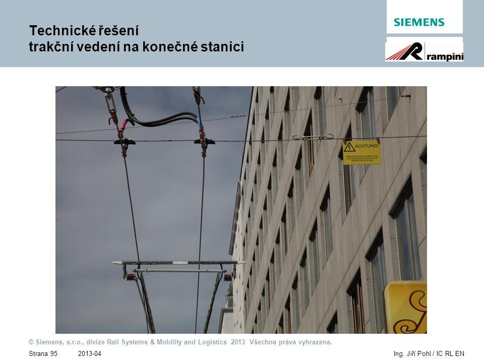 2013-04 © Siemens, s.r.o., divize Rail Systems & Mobility and Logistics 2013 Všechna práva vyhrazena. Strana 95Ing. Jiří Pohl / IC RL EN Technické řeš