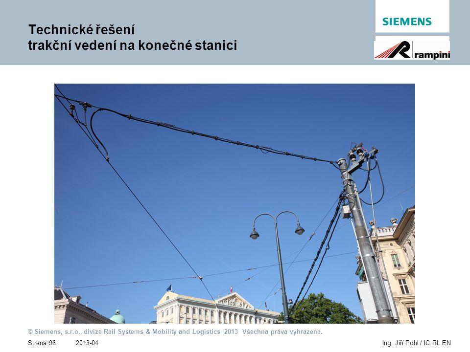 2013-04 © Siemens, s.r.o., divize Rail Systems & Mobility and Logistics 2013 Všechna práva vyhrazena. Strana 96Ing. Jiří Pohl / IC RL EN Technické řeš