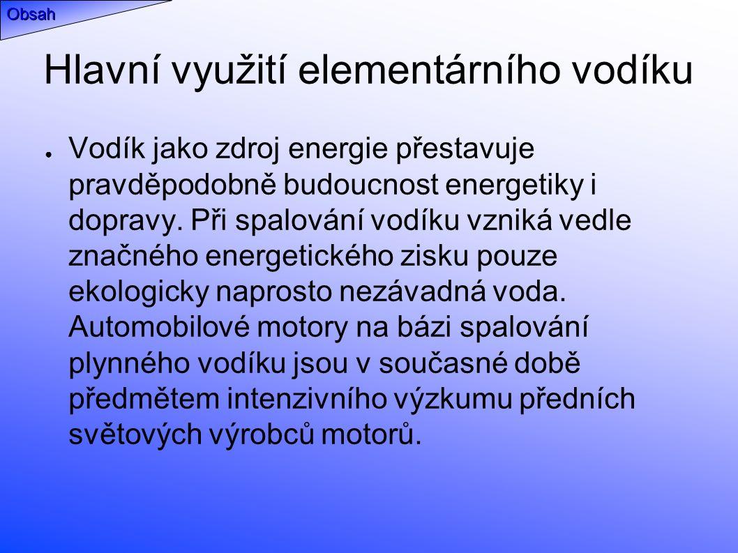 Hlavní využití elementárního vodíku ● Vodík jako zdroj energie přestavuje pravděpodobně budoucnost energetiky i dopravy.