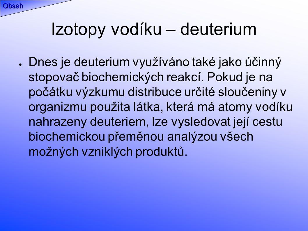 Izotopy vodíku – deuterium ● Dnes je deuterium využíváno také jako účinný stopovač biochemických reakcí.