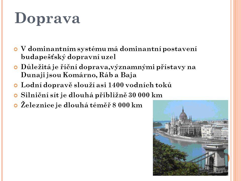 Doprava V dominantním systému má dominantní postavení budapešťský dopravní uzel Důležitá je říční doprava,významnými přístavy na Dunaji jsou Komárno, Ráb a Baja Lodní dopravě slouží asi 1400 vodních toků Silniční sít je dlouhá přibližně 30 000 km Železnice je dlouhá téměř 8 000 km
