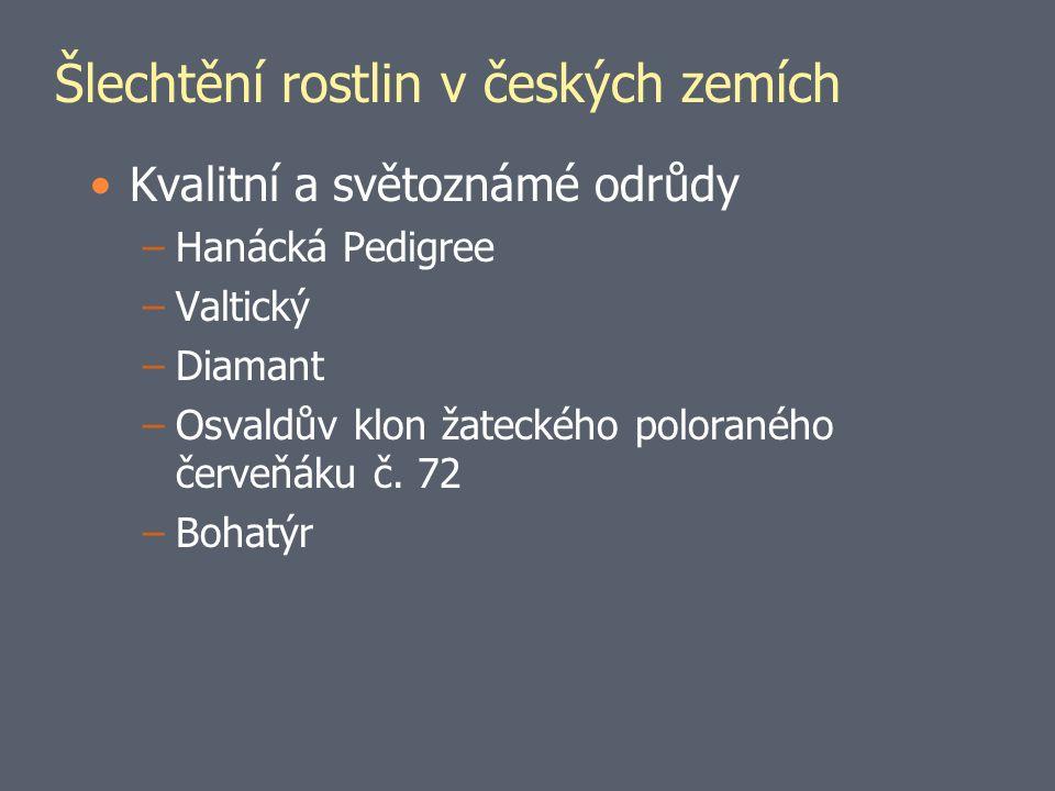 Šlechtění rostlin v českých zemích Kvalitní a světoznámé odrůdy –Hanácká Pedigree –Valtický –Diamant –Osvaldův klon žateckého poloraného červeňáku č.