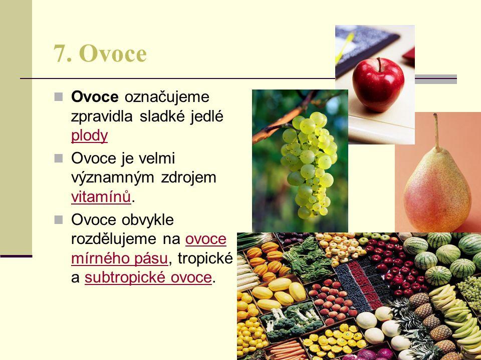 7. Ovoce Ovoce označujeme zpravidla sladké jedlé plody plody Ovoce je velmi významným zdrojem vitamínů. vitamínů Ovoce obvykle rozdělujeme na ovoce mí