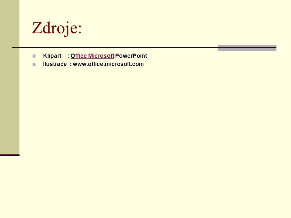 Zdroje: Klipart : Office Microsoft PowerPointffice Microsoft Ilustrace : www.office.microsoft.com