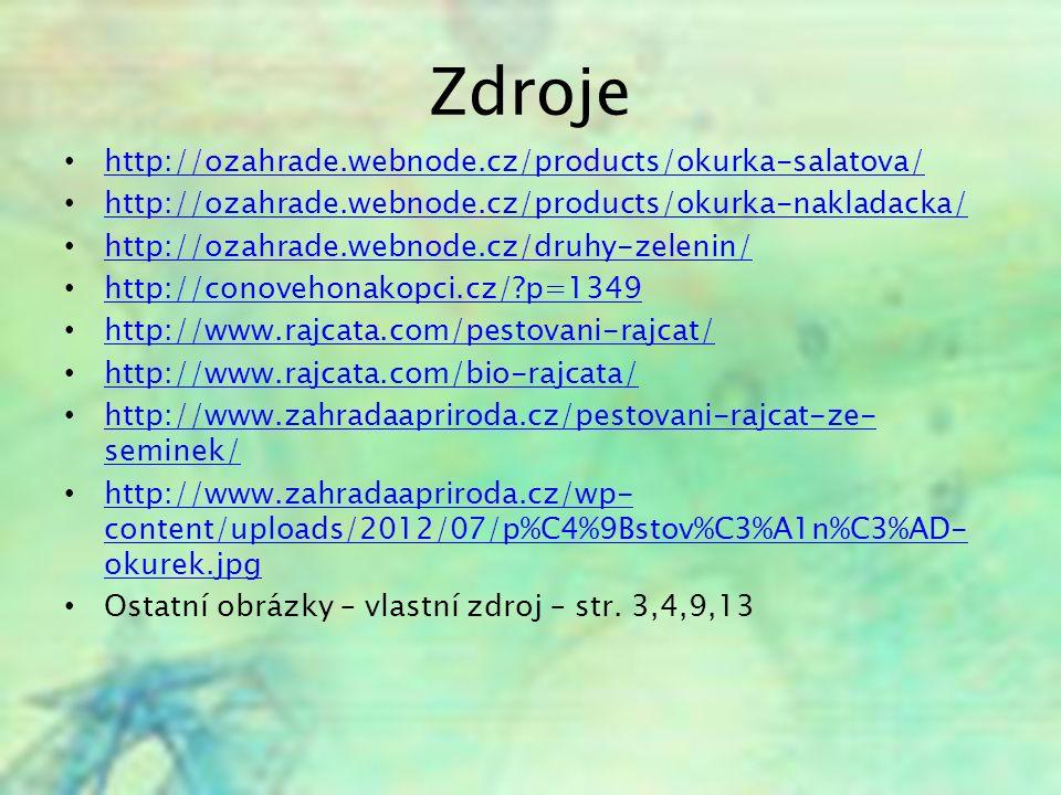 Zdroje http://ozahrade.webnode.cz/products/okurka-salatova/ http://ozahrade.webnode.cz/products/okurka-nakladacka/ http://ozahrade.webnode.cz/druhy-ze