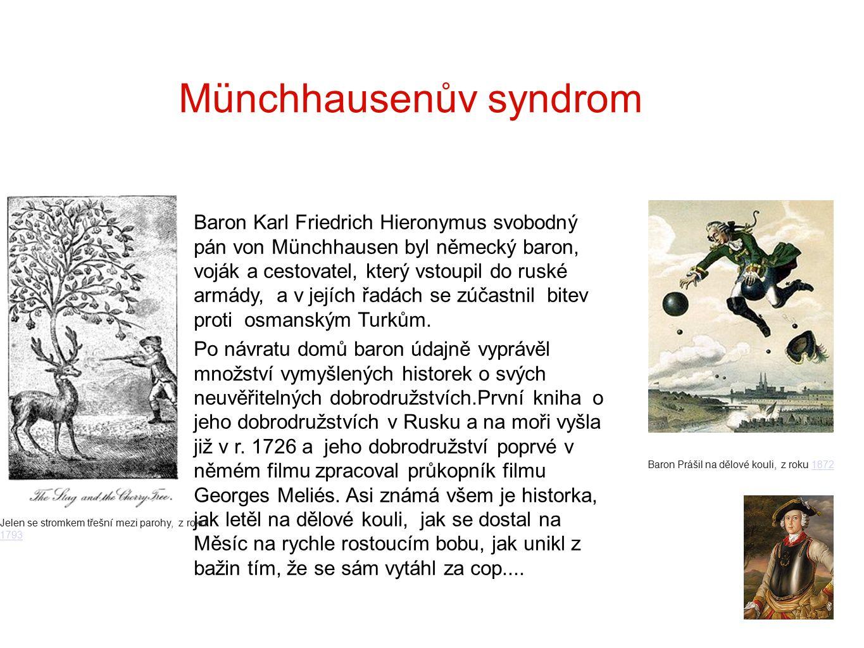 Münchhausenův syndrom Baron Karl Friedrich Hieronymus svobodný pán von Münchhausen byl německý baron, voják a cestovatel, který vstoupil do ruské armády, a v jejích řadách se zúčastnil bitev proti osmanským Turkům.