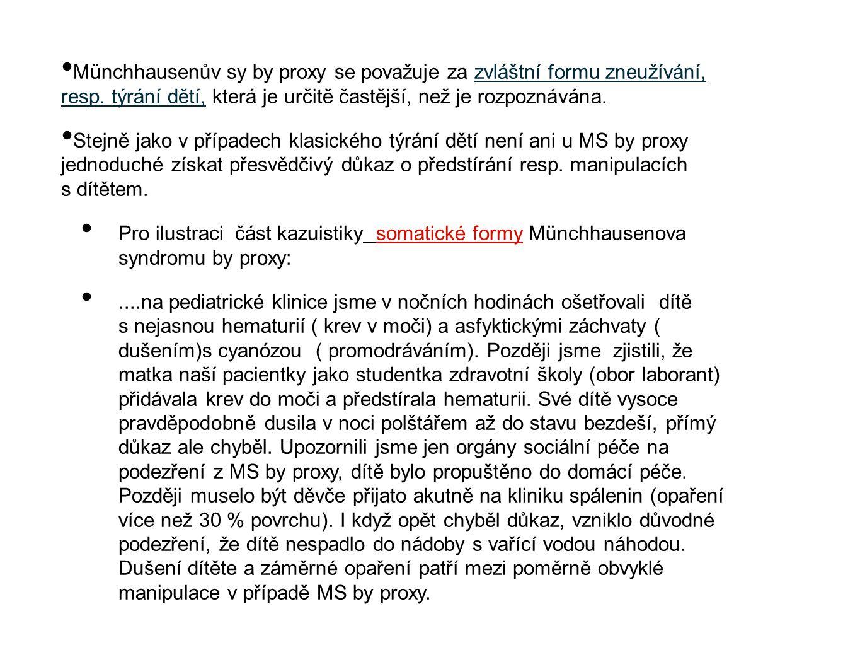 Münchhausenův sy by proxy se považuje za zvláštní formu zneužívání, resp. týrání dětí, která je určitě častější, než je rozpoznávána. Stejně jako v př