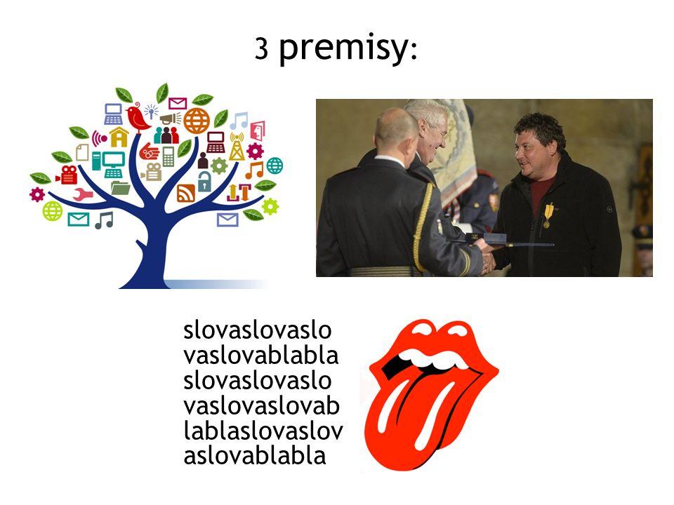 3 premisy : slovaslovaslo vaslovablabla slovaslovaslo vaslovaslovab lablaslovaslov aslovablabla