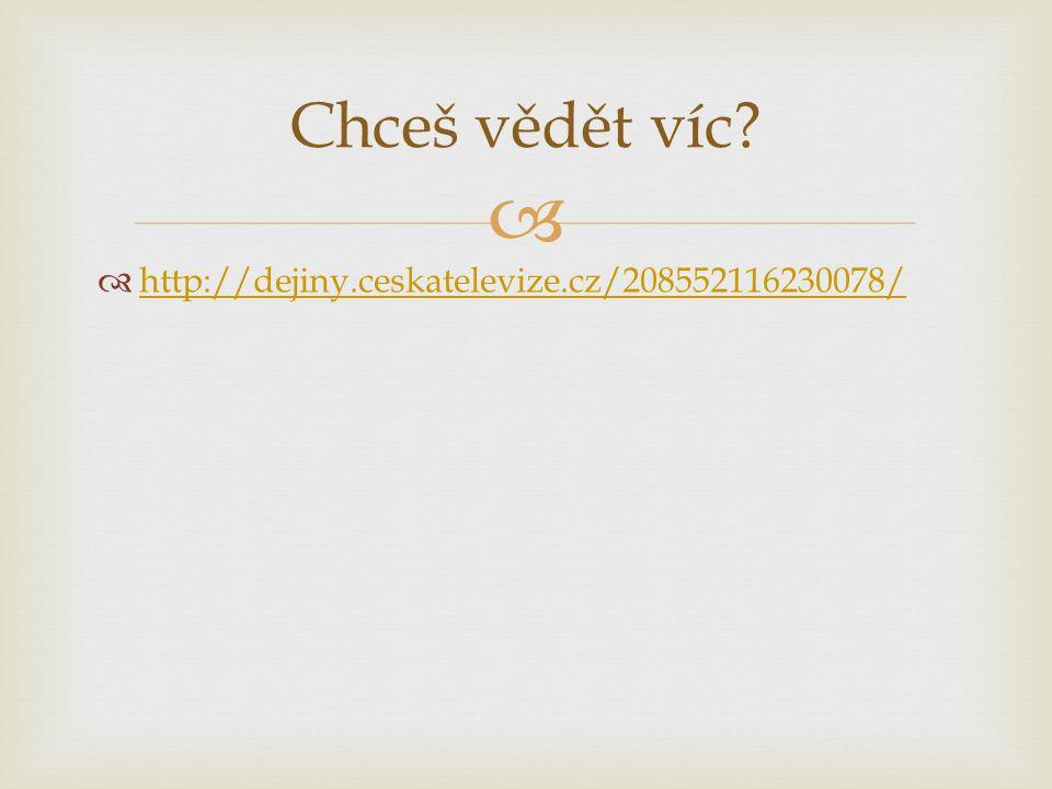   http://dejiny.ceskatelevize.cz/208552116230078/ http://dejiny.ceskatelevize.cz/208552116230078/ Chceš vědět víc