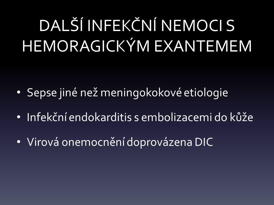 DALŠÍ INFEKČNÍ NEMOCI S HEMORAGICKÝM EXANTEMEM Sepse jiné než meningokokové etiologie Infekční endokarditis s embolizacemi do kůže Virová onemocnění doprovázena DIC