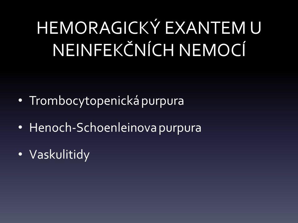 HEMORAGICKÝ EXANTEM U NEINFEKČNÍCH NEMOCÍ Trombocytopenická purpura Henoch-Schoenleinova purpura Vaskulitidy