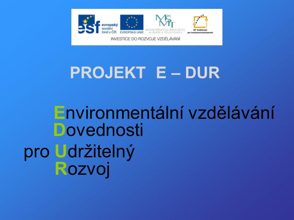 PROJEKT E – DUR Environmentální vzdělávání Dovednosti pro Udržitelný Rozvoj