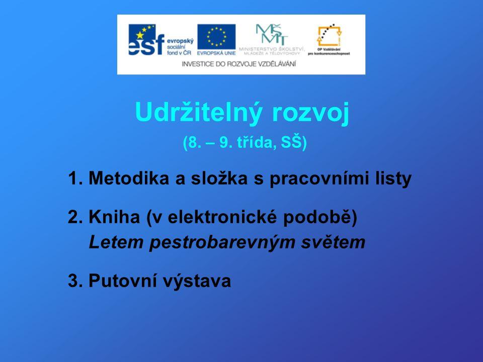 Udržitelný rozvoj (8. – 9. třída, SŠ) 1. Metodika a složka s pracovními listy 2.