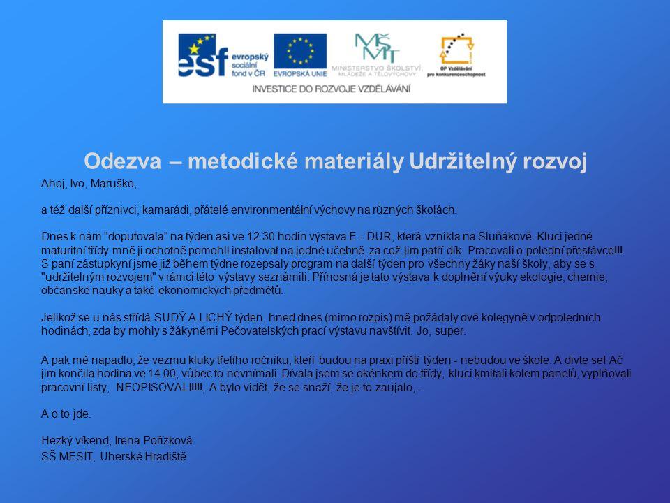 Odezva – metodické materiály Udržitelný rozvoj Ahoj, Ivo, Maruško, a též další příznivci, kamarádi, přátelé environmentální výchovy na různých školách.