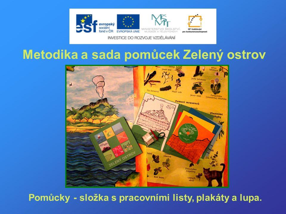 Metodika a sada pomůcek Zelený ostrov Pomůcky - složka s pracovními listy, plakáty a lupa.