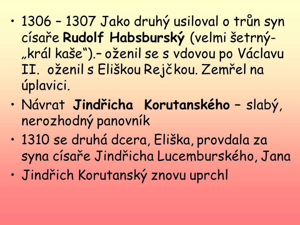 """1306- vymření Přemyslovců po meči 1306 – 1310- zápas o trůn Rod nevymřel """"po přeslici""""- Václav II. měl čtyři dcery První nárok si kladl Jindřich Korut"""