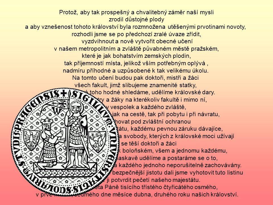 Karel, z Boží milosti římský král, vždy rozmnožitel říše, a český král. Na věčnou té věci paměť. Mezi tužbami našeho srdce a tím, co naši královskou m