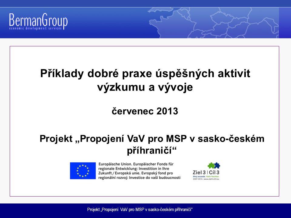 """Projekt """"Propojení VaV pro MSP v sasko-českém příhraničí Příklady dobré praxe úspěšných aktivit výzkumu a vývoje červenec 2013 Projekt """"Propojení VaV pro MSP v sasko-českém příhraničí"""