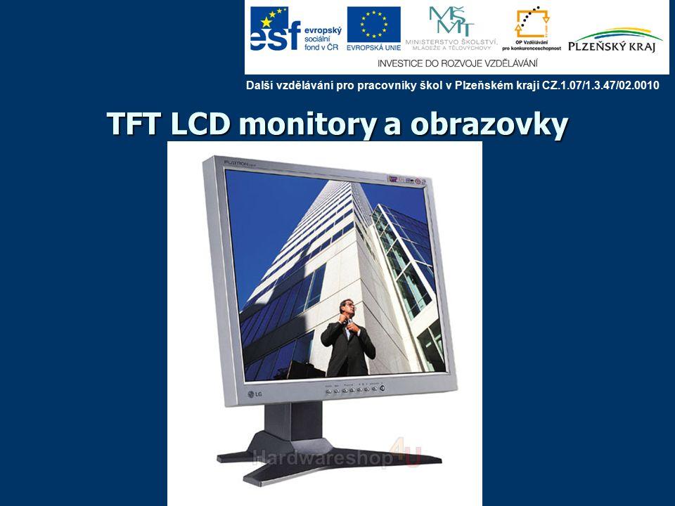TFT LCD monitory a obrazovky Další vzdělávání pro pracovníky škol v Plzeňském kraji CZ.1.07/1.3.47/02.0010