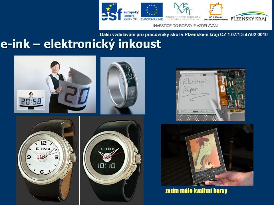 e-ink – elektronický inkoust objev 1997, výroba 2008, barevné 2010, malá spotřeba: 5-15 tisíc stran, 200 dpi, nevýhoda: pomalé Další vzdělávání pro pracovníky škol v Plzeňském kraji CZ.1.07/1.3.47/02.0010