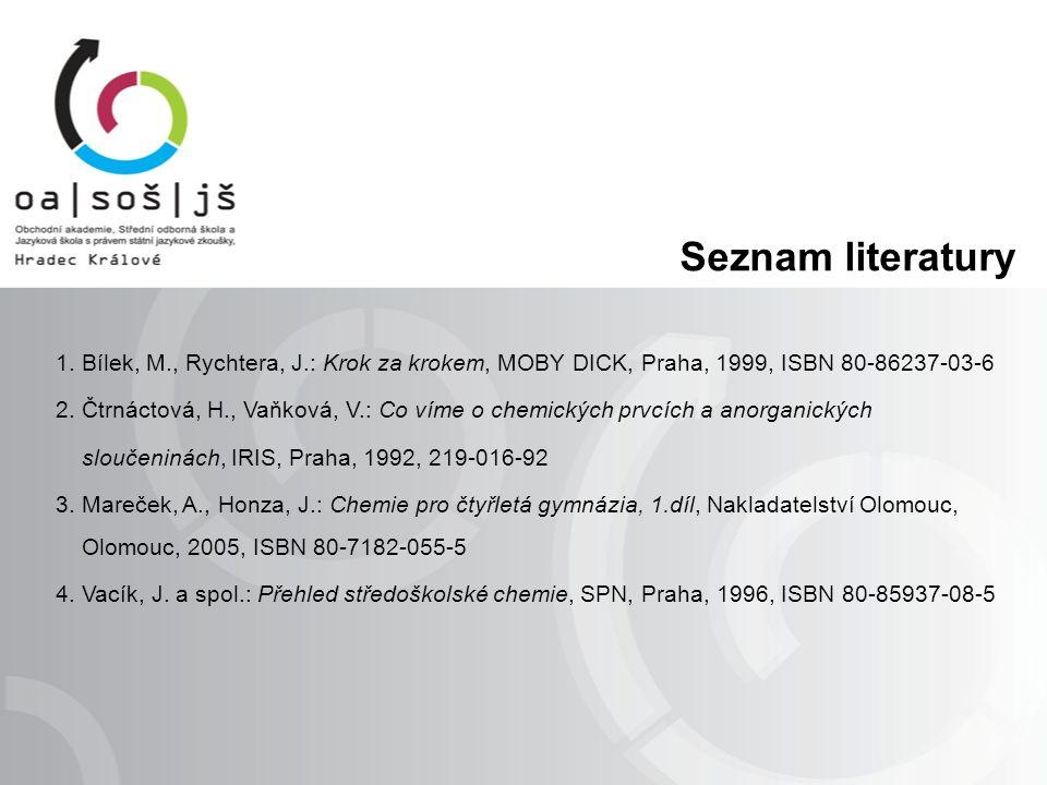 Seznam literatury 1. Bílek, M., Rychtera, J.: Krok za krokem, MOBY DICK, Praha, 1999, ISBN 80-86237-03-6 2. Čtrnáctová, H., Vaňková, V.: Co víme o che