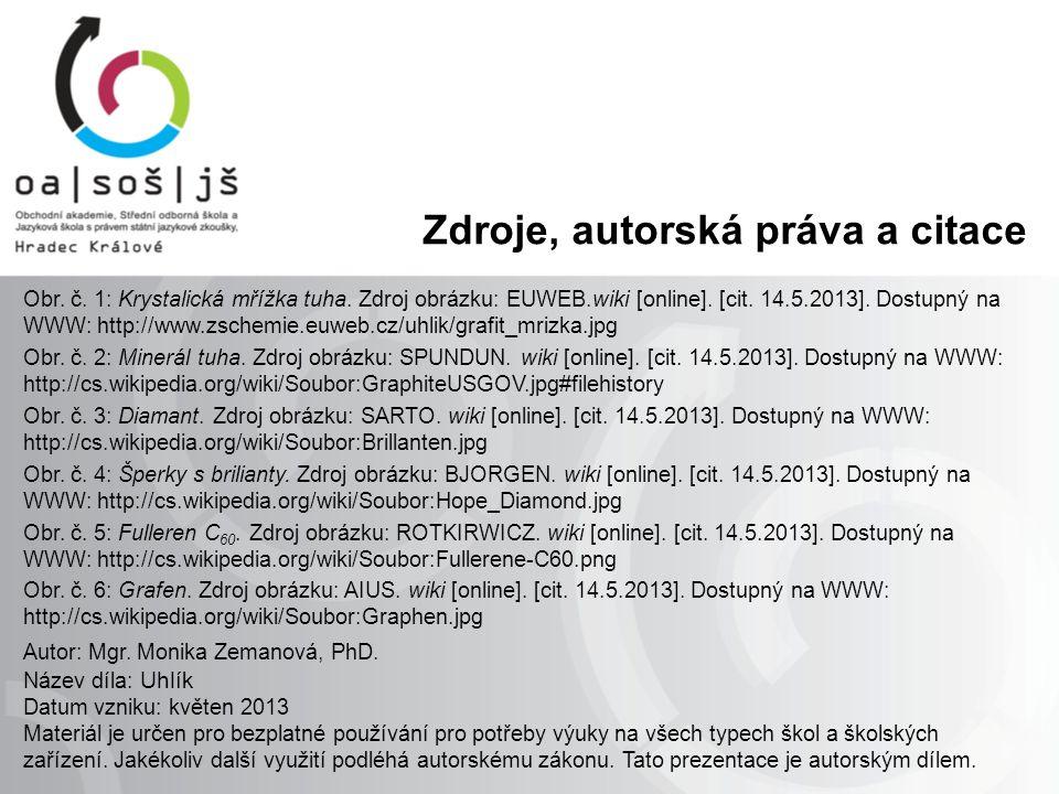 Zdroje, autorská práva a citace Obr. č. 1: Krystalická mřížka tuha. Zdroj obrázku: EUWEB.wiki [online]. [cit. 14.5.2013]. Dostupný na WWW: http://www.