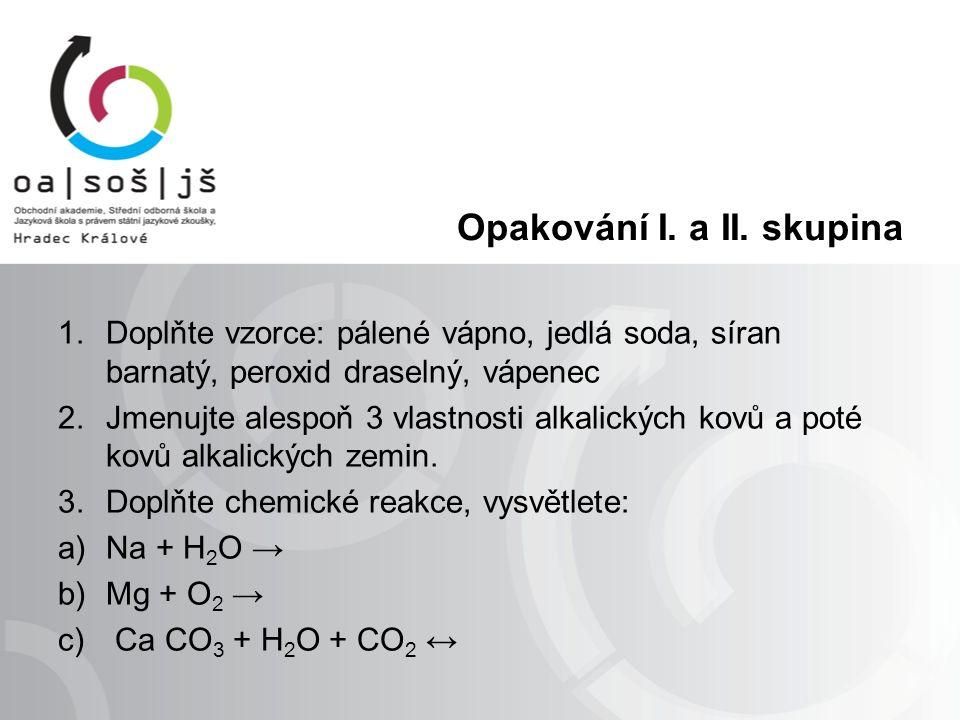 Opakování I. a II. skupina 1.Doplňte vzorce: pálené vápno, jedlá soda, síran barnatý, peroxid draselný, vápenec 2.Jmenujte alespoň 3 vlastnosti alkali