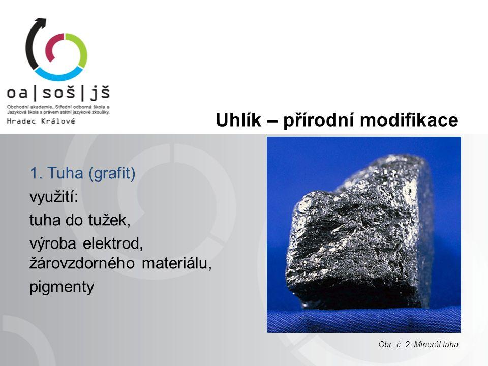 Uhlík – přírodní modifikace 1. Tuha (grafit) využití: tuha do tužek, výroba elektrod, žárovzdorného materiálu, pigmenty Obr. č. 2: Minerál tuha