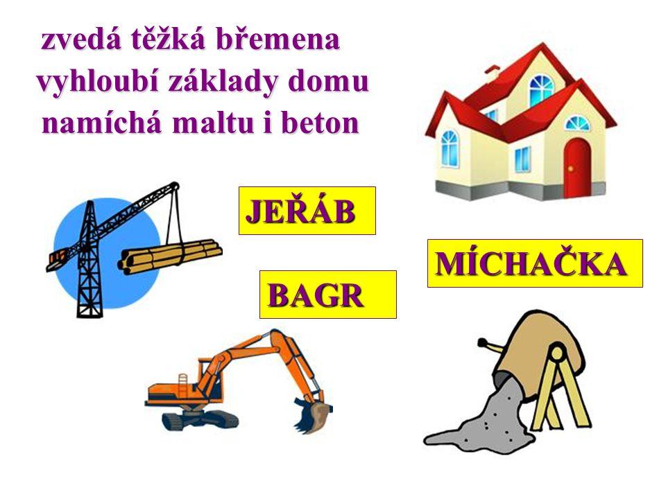 zvedá těžká břemena vyhloubí základy domu namíchá maltu i beton JEŘÁB BAGR MÍCHAČKA