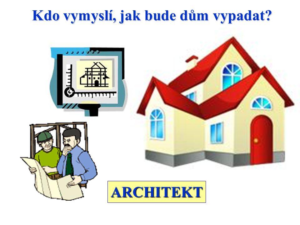 Kdo vymyslí, jak bude dům vypadat ARCHITEKT