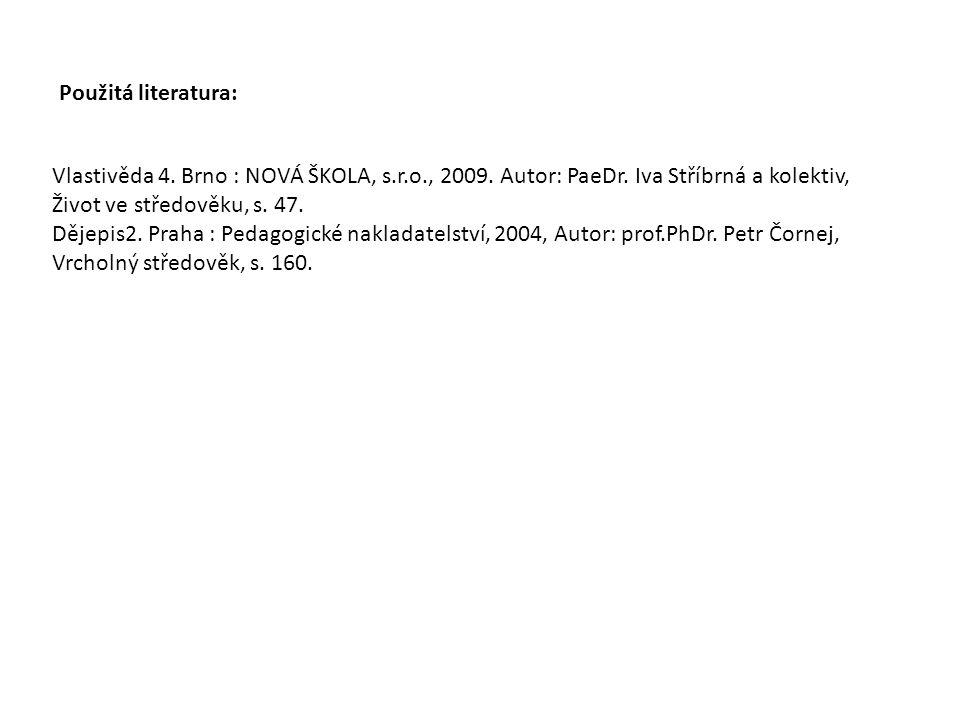 Použitá literatura: Vlastivěda 4. Brno : NOVÁ ŠKOLA, s.r.o., 2009. Autor: PaeDr. Iva Stříbrná a kolektiv, Život ve středověku, s. 47. Dějepis2. Praha