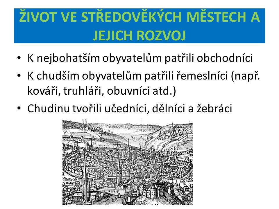 K nejbohatším obyvatelům patřili obchodníci K chudším obyvatelům patřili řemeslníci (např.