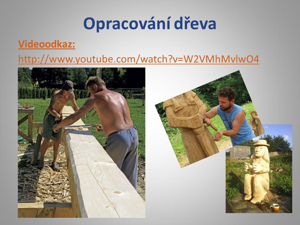Opracování dřeva Videoodkaz: http://www.youtube.com/watch v=W2VMhMvlwO4
