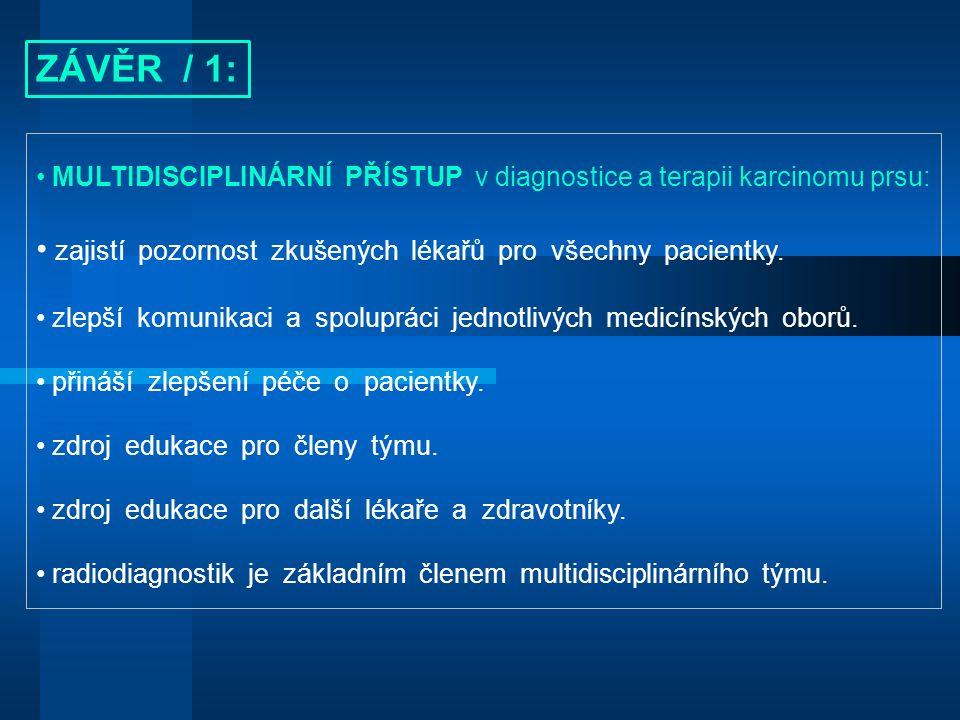 ZÁVĚR / 1: MULTIDISCIPLINÁRNÍ PŘÍSTUP v diagnostice a terapii karcinomu prsu: zajistí pozornost zkušených lékařů pro všechny pacientky.