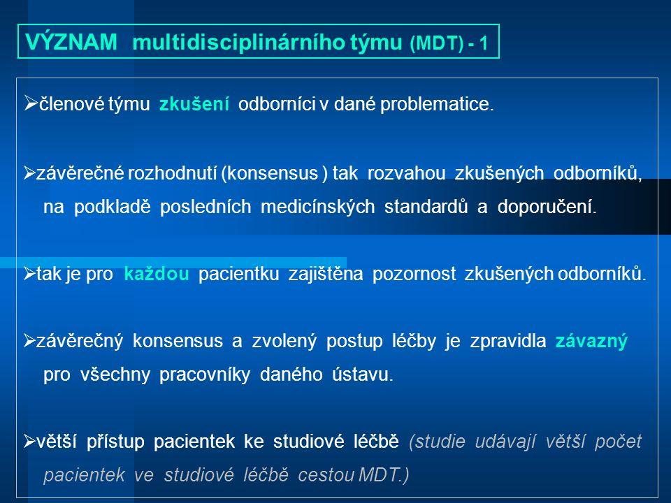 VÝZNAM multidisciplinárního týmu (MDT) - 2  konsensus na základě společné mezioborové diskuse je VÍCE, než samostatné, postupné vyjádření jednotlivých odborníků.