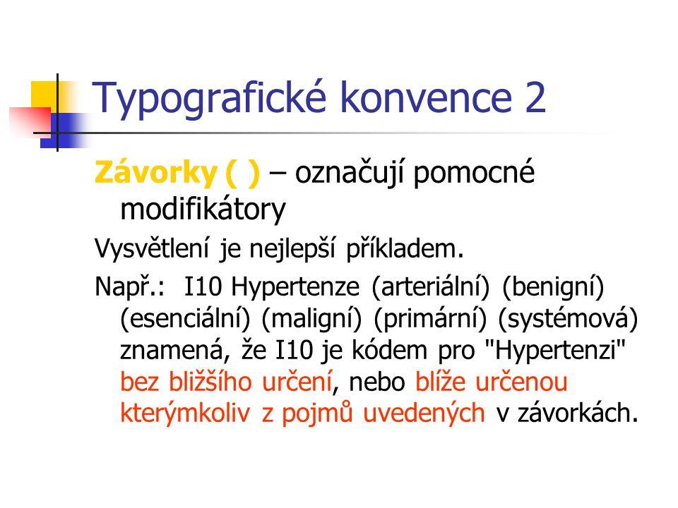 Typografické konvence 1 Svorky }) - zahrnují pojmy, ke kterým se vztahuje další informace Závorky [ ] – synonyma, nebo vysvětlení; v českém vydání bylo použití redukováno